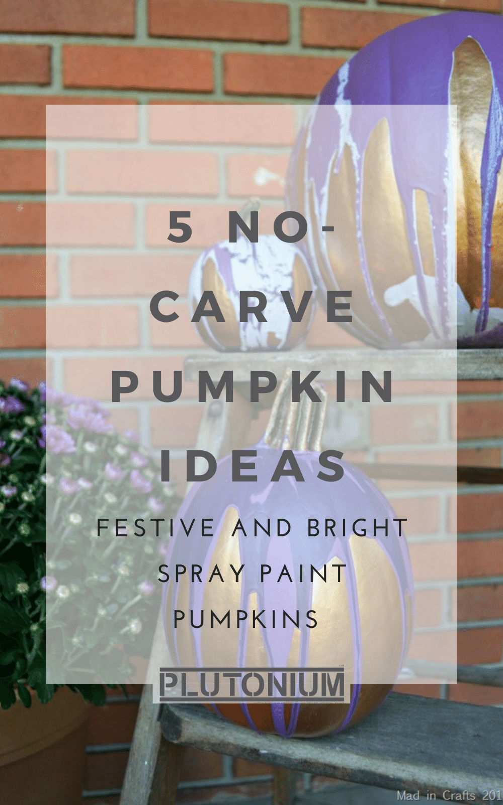 5 No-Carve Pumpkin Ideas: Not interested in carving or ready to decorate too early for a carved pumpkin? Try these spray paint pumpkins, from traditional to whimsical, we have 5 great pumpkin spray paint projects perfect for Halloween and more! #Plutoniumpaint #spraypaintdiy #spraypaintprojects #nocarvepumpkin #spraypaintpumkin